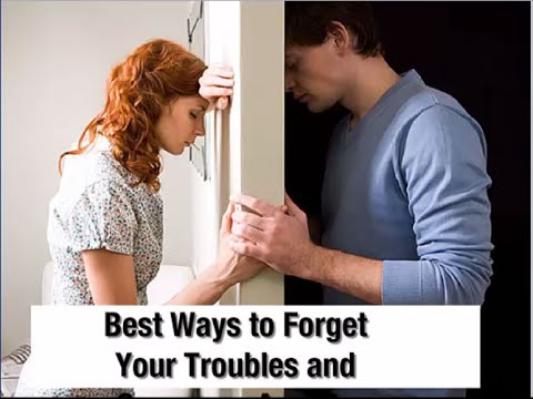 How To Forget Your Troubles/Problems And Move On