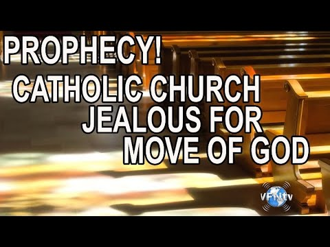 PROPHECY! Catholic Church Jealous for Move of God and Will Receive Holy Spirit; Prophecy FULFILLED!