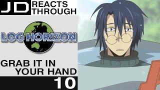 Log Horizon Episode 10 (Grab It In Your Hand) - JD Reacts Through