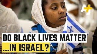 Do Black Lives Matter In Israel?