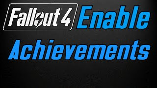 How To Re-enable Achievements For Fallout 4 With Mods And F4se Tutorial Pc