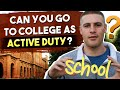 Can you go to college as Active Duty?
