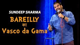 Bareilly ka Vasco-da-Gama - Sundeep Sharma Stand-up Comedy