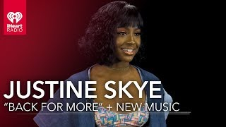 """Justine Skye on """"Back for More"""" + New Music 