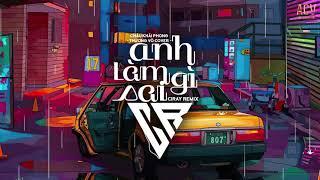 Anh Làm Gì Sai (Ciray Remix) - Châu Khải Phong | Thương Võ Cover - Nhạc Trẻ Remix Bass Cực Mạnh