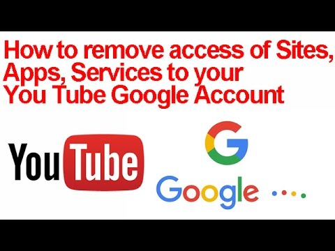How to revoke remove delete block access of Sites Apps Services to your Google You Tube Account