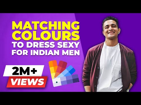 BE the SEXIEST - Matching Colour to dress well for Indian Men | BeerBiceps Fashion