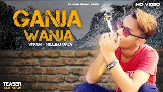 Ganja Wanja ( Millind Gaba | Salman Shaikh | New Video Teaser Out Now! | New Song 2019