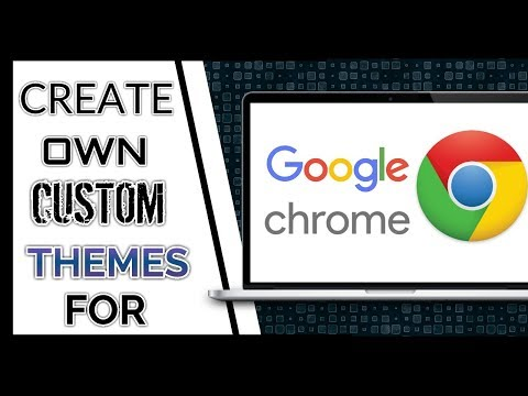 How to Make Your Own Custom Google Chrome Theme - [ 2017 ]