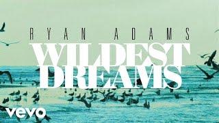 Ryan Adams - Wildest Dreams (from
