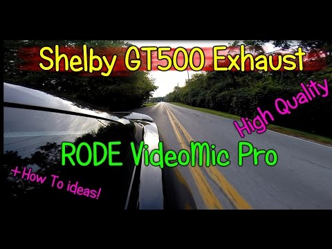 Shelby GT500 Exhaust / RODE VideoMic Pro Review - How to Record a Car Exhaust