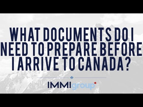What documents do I need to prepare before I arrive to Canada?