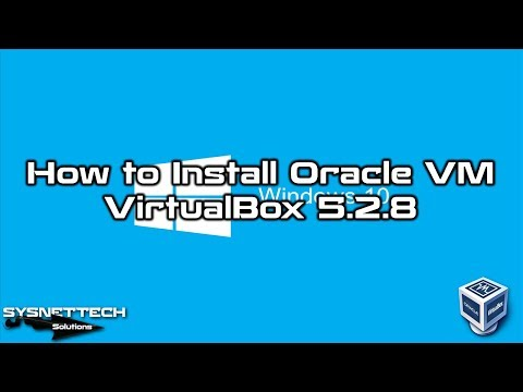 ✅ How to Install Oracle VM VirtualBox 5.2.8 on Windows Operating System   SYSNETTECH Solutions