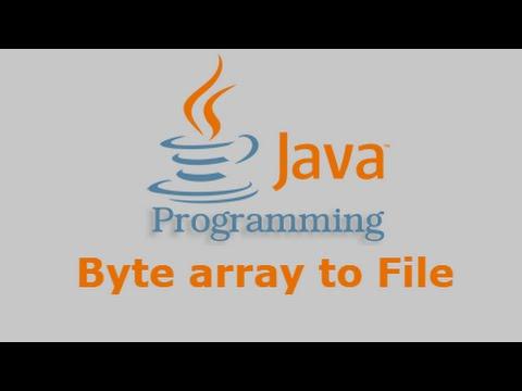 Java Tutorial - Byte array to File