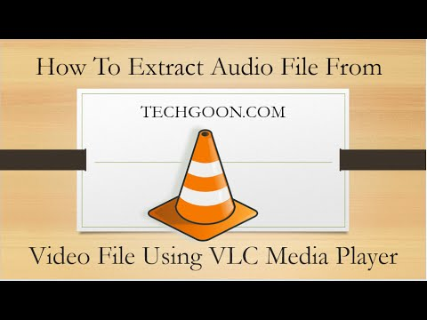 How To Extract Audio File From Video File Using VLC Media Player -  2016