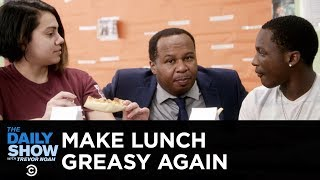 Trump Is Making School Lunches Greasy Again   The Daily Show
