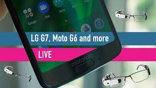 Moto G6 launch, LG G7, Honor 10 and... glasses? TechRadar Live Show!