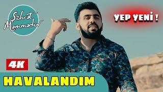 Şöhret Memmedov - Havalandım 2019 (Official Video 4K)