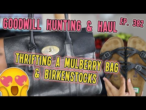 THRIFTING A MULBERRY BAG & BIRKENSTOCKS   GOODWILL HUNTING & HAUL EP. 382