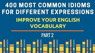 400 Most Common Idioms - Different Expressions - Part 2 - For UPSC CSE/ SSC CGL CHSL/ Bank/CDS/AFCAT