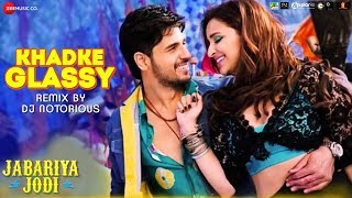 Khadke Glassy Remix by DJ Notorious - Jabariya Jodi | Sidharth Malhotra & Parineeti Chopra