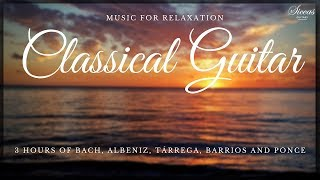 3 HOURS Relaxing Classical Guitar Music - Bach, Albeniz, Tárrega, Barrios, Ponce