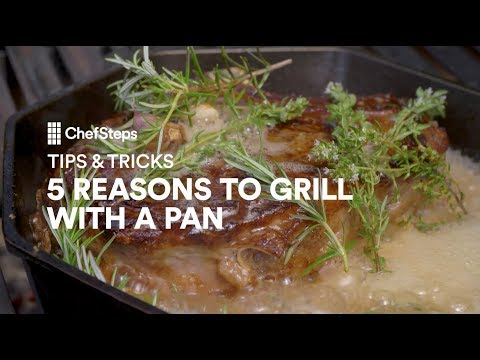 Tips & Tricks: 5 Reasons to Grill With a Pan