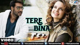 Tere Bina Video Song | Tezz | Ajay Devgan & Kangna Ranaut | Rahat Fateh Ali Khan