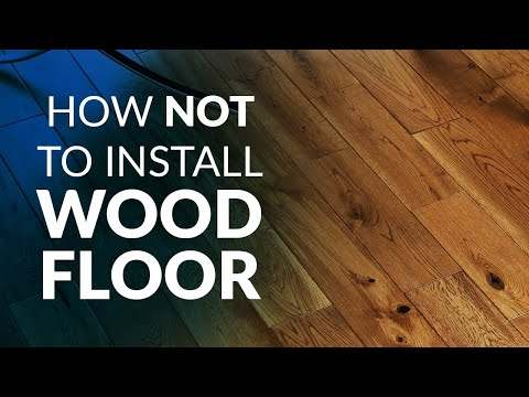 How NOT to Install Wood Floor