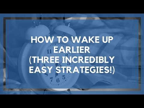 How to Wake Up Earlier (3 Incredibly Easy Strategies!!)