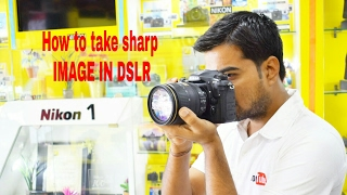 How to take Sharp and good image in DSLR