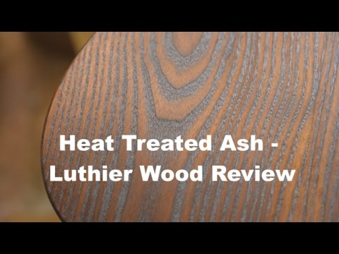 Heat Treated Ash - Luthier Wood Review