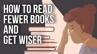 How to Read Fewer Books and Get Wiser