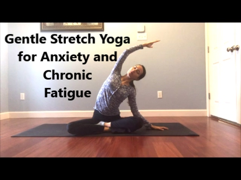 Gentle Stretch Yoga for Anxiety and Chronic Fatigue