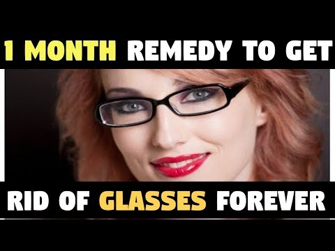 ONLY ONE MONTH REMEDY TO GET RID OF YOUR GLASSES FOREVER