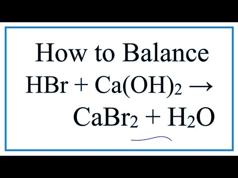 How to Balance HBr + Ca(OH)2 = CaBr2 + H2O (Hydrobromic acid plus Calcium hydroxide)