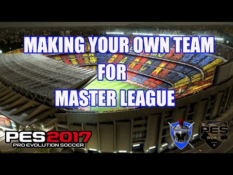 PES 2017 -  MAKING YOUR OWN TEAM FOR MASTER LEAGUE