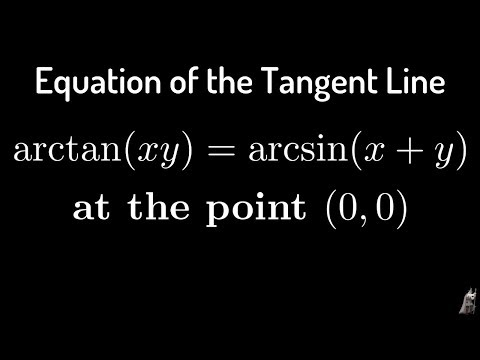 Equation of Tangent Line to Graph of arctan(xy) = arcsin(x + y) at (0,0)