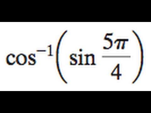 cos^-1(sin(5pi/4))