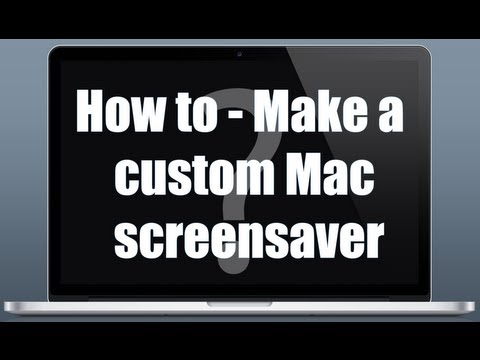 How to - Make a custom Mac screensaver