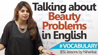 English speaking Lesson - Discussing beauty Problems (Vocabulary)