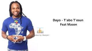 Dayo - T'abo T'esun Ft. Mason (lyrics)