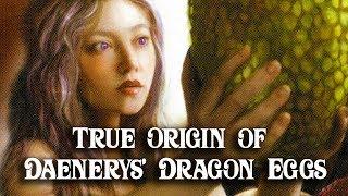 ASOIAF Theories: True Origin of Dany's Dragon Eggs Revealed