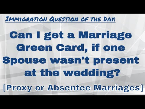 Can I Get a Marriage Green Card if One Spouse Wasn't Present at the Wedding? [Proxy Marriages]