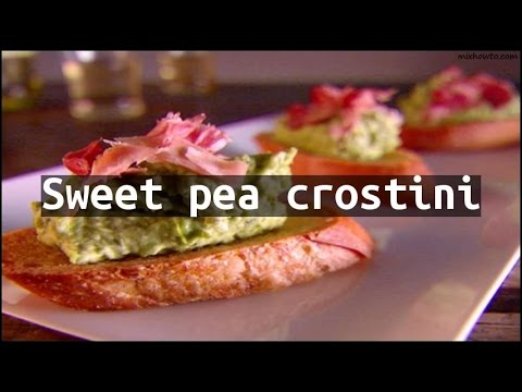 Recipe Sweet pea crostini