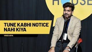 Tune Kabhi Notice Nahi Kiya | Vinod Arya | The Social House Poetry | Whatashort