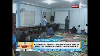 BT Paghingi Ng MPD Ng Listahan Ng Mga Muslim Na Estudyante Inalmahan Ng Ilang Grupo