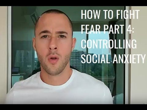 How To Fight Fear Part 4: Controlling Social Anxiety