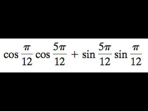 cos pi/12 * cos 5pi/12 + sin 5pi/12 * sin pi/12