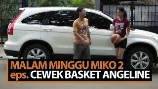 Malam Minggu Miko 2 - Cewek Basket Angeline